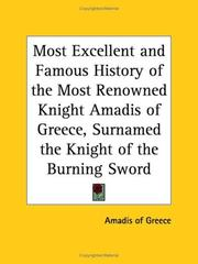 Cover of: Most Excellent and Famous History of the Most Renowned Knight Amadis of Greece, Surnamed the Knight of the Burning Sword by of Greece Amadis of Greece