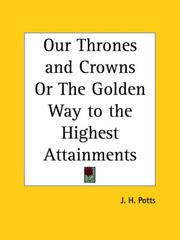 Cover of: Our Thrones and Crowns or The Golden Way to the Highest Attainments | James H. Potts
