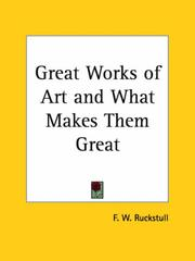 Cover of: Great Works of Art and What Makes Them Great | F. W. Ruckstull