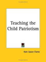 Cover of: Teaching the Child Patriotism | Kate Upson Clarke