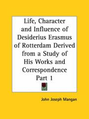 Cover of: Life, Character and Influence of Desiderius Erasmus of Rotterdam Derived from a Study of His Works and Correspondence, Part 1 by John Joseph Mangan