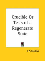Cover of: Crucible or Tests of a Regenerate State | J. A. Goodhue