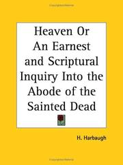Cover of: Heaven or An Earnest and Scriptural Inquiry Into the Abode of the Sainted Dead | H. Harbaugh
