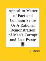 Cover of: Appeal to Matter of Fact and Common Sense or A Rational Demonstration of Man's Corrupt and Lost Estate | J. Fletchere