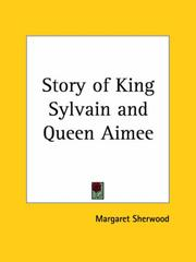 Cover of: Story of King Sylvain and Queen Aimee | Margaret Sherwood