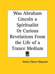 Cover of: Was Abraham Lincoln a Spiritualist or Curious Revelations From the Life of a Trance Medium | Nettie Coburn Maynard