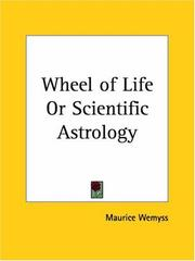 Cover of: Wheel of Life or Scientific Astrology | Maurice Wemyss
