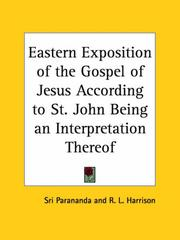Cover of: Eastern Exposition of the Gospel of Jesus According to St. John Being an Interpretation Thereof | Robert L. Harrison