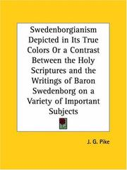 Cover of: Swedenborgianism Depicted in Its True Colors or a Contrast Between the Holy Scriptures and the Writings of Baron Swedenborg on a Variety of Important Subjects | J. G. Pike
