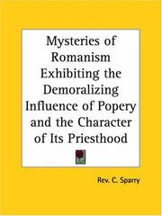 Cover of: Mysteries of Romanism Exhibiting the Demoralizing Influence of Popery and the Character of Its Priesthood | C. Sparry