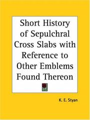 Cover of: Short History of Sepulchral Cross Slabs with Reference to Other Emblems Found Thereon | K. E. Styan