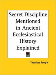 Cover of: Secret Discipline Mentioned in Ancient Ecclesiastical History Explained | Theodore Temple