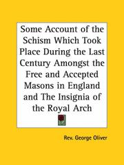 Cover of: Some Account of the Schism Which Took Place During the Last Century Amongst the Free and Accepted Masons in England and The Insignia of the Royal Arch | George Oliver