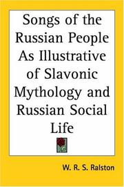 Cover of: Songs of the Russian People As Illustrative of Slavonic Mythology and Russian Social Life by William Ralston Shedden Ralston
