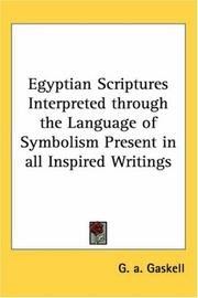 Cover of: Egyptian Scriptures Interpreted through the Language of Symbolism Present in all Inspired Writings | G. A. Gaskell