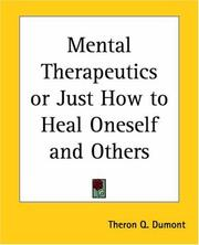 Cover of: Mental Therapeutics Or Just How To Heal Oneself And Others | Theron Q. Dumont