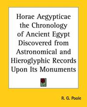 Cover of: Horae Aegypticae The Chronology Of Ancient Egypt Discovered From Astronomical And Hieroglyphic Records Upon Its Monuments | Russell G. Poole
