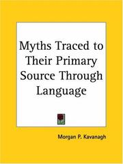 Cover of: Myths Traced To Their Primary Source Through Language | Morgan P. Kavanagh
