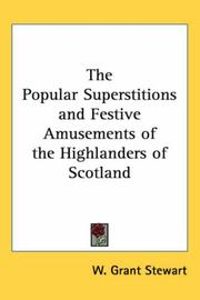 Cover of: The popular superstitions and festive amusements of the Highlanders of Scotland | W. Grant Stewart