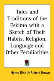 Cover of: Tales And Traditions Of The Eskimo With A Sketch Of Their Habits, Religion, Language And Other Peculiarities | Henry Rink