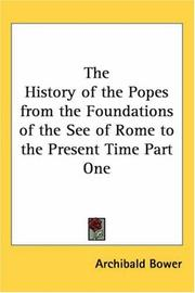 Cover of: The History of the Popes from the Foundations of the See of Rome to the Present Time Part One by Archibald Bower