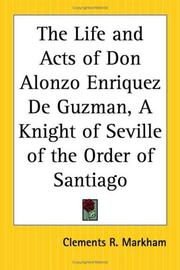 Cover of: The Life And Acts Of Don Alonzo Enriquez De Guzman, A Knight Of Seville Of The Order Of Santiago | Clements Robert, Sir Markham