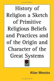 Cover of: The History of Religion a Sketch of Primitive Religious Beliefs and Practices and of the Origin and Character of the Great Systems | Allan Menzies