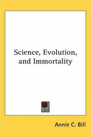 Cover of: Science, Evolution, and Immortality | Annie C. Bill