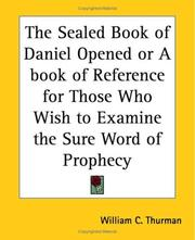 Cover of: The Sealed Book of Daniel Opened or A book of Reference for Those Who Wish to Examine the Sure Word of Prophecy | William C. Thurman