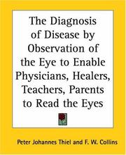 Cover of: The Diagnosis Of Disease By Observation Of The Eye To Enable Physicians, Healers, Teachers, Parents To Read The Eyes | Peter J. Thiel