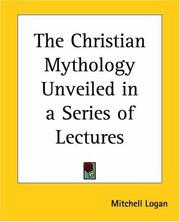 Cover of: The Christian Mythology Unveiled In A Series Of Lectures | Mitchell Logan