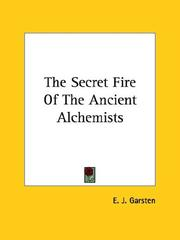 Cover of: The Secret Fire Of The Ancient Alchemists | E. J. Garsten