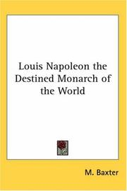 Cover of: Louis Napoleon the Destined Monarch of the World | Michael P. Baxter