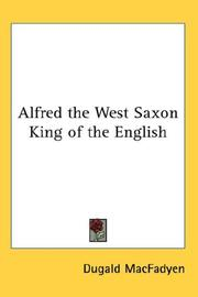 Cover of: Alfred the West Saxon King of the English | Dugald MacFadyen