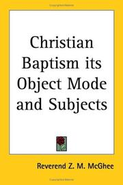 Cover of: Christian Baptism Its Object Mode And Subjects | Z. M. Mcghee