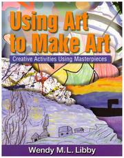 Cover of: Using Art to Create Art by Wendy M.L Libby