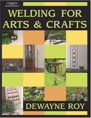Cover of: Welding for Arts and Crafts by Dewayne Roy