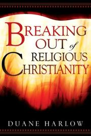 Cover of: Breaking Out of Religious Christianity | Duane Harlow