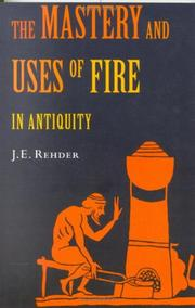 Cover of: The mastery and uses of fire in antiquity | J. E. Rehder