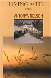Cover of: Living to tell by Antonya Nelson