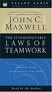 Cover of: The 17 Indisputable Laws Of Teamwork Embrace Them And Empower Your Team | John C. Maxwell
