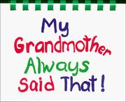 Cover of: My grandmother always said that! by Carolyn Coats