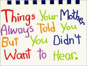 Cover of: Things your mother always told you, but you didn't want to hear by Carolyn Coats