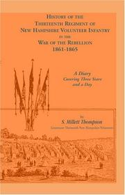 Cover of: Thirteenth regiment of New Hampshire volunteer infantry in the war of the rebellion, 1861-1865 | S. Millett Thompson