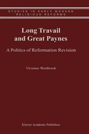 Cover of: Long Travail and Great Paynes - A Politics of Reformation Revision | Vivienne Westbrook