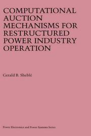 Cover of: Computational Auction Mechanisms for Restructured Power Industry Operation (Power Electronics and Power Systems) | Gerald B. Sheblé