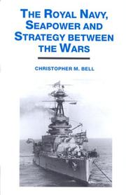 Cover of: The Royal Navy, Seapower and Strategy Between the Wars | Christopher Bell