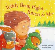 Cover of: Teddy Bear, Piglet, Kitten & me | Catherine Maccabe