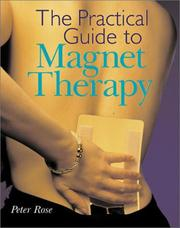 Cover of: The practical guide to magnet therapy | Rose, Peter FSI.