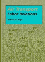 Cover of: Air transport labor relations | Robert W. Kaps